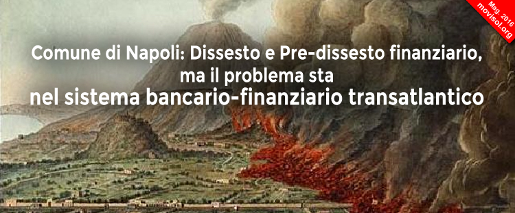 Comune di Napoli: Dissesto e Pre-dissesto finanziario, ma il problema sta nel sistema bancario-finanziario transatlantico.