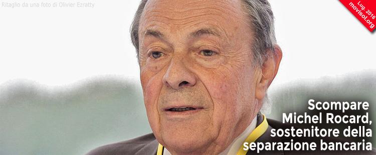 Scompare Michel Rocard, sostenitore della separazione bancaria