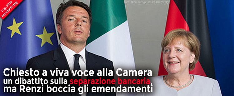 Chiesto a viva voce alla Camera un dibattito sulla separazione bancaria, ma Renzi boccia gli emendamenti